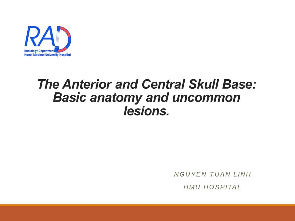 THE ANTERIOR AND CENTRAL SKULL BASE: BASIC ANATOMY AND UNCOMMON LESIONS