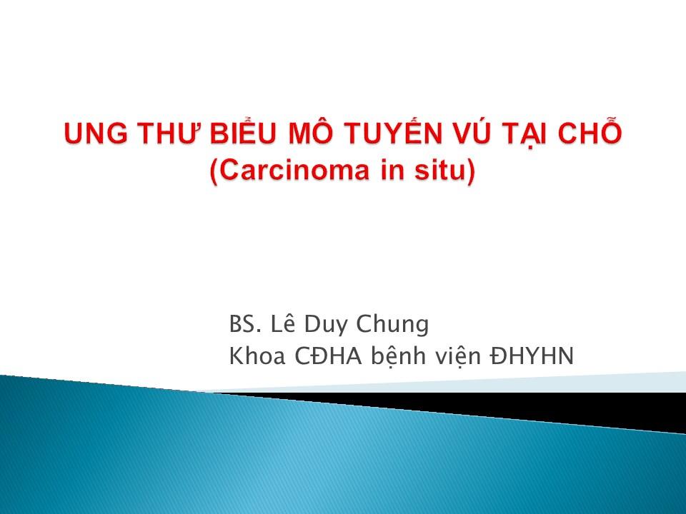 UNG THƯ BIỂU MÔ TUYẾN VÚ TẠI CHỖ (Carcinoma in situ)